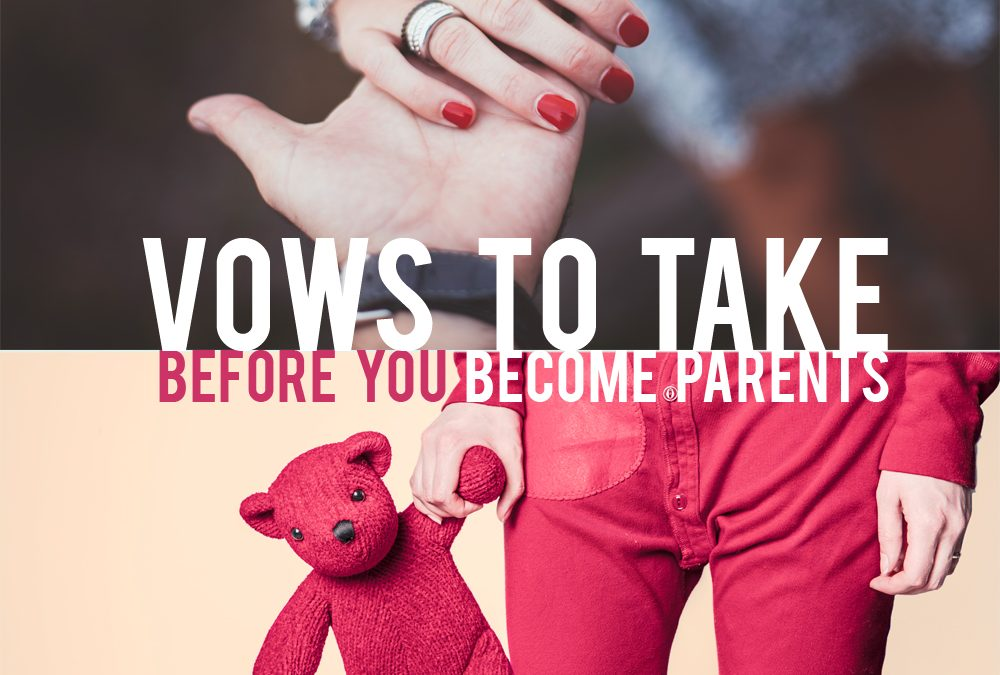 Vows to Take Before You Become Parents